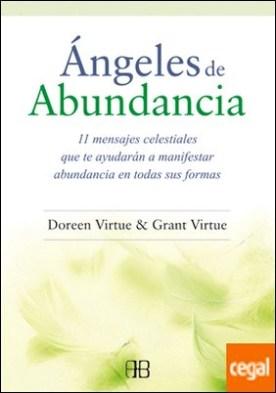 Ángeles de abundancia . 11 mensajes celestiales que te ayudarán a manifestar abundancia en todas sus formas