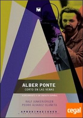 Alber Ponte, corto en las venas . acercamiento a un cineasta español