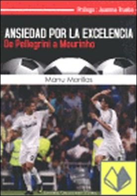 Ansiedad por la excelencia . de Pellegrini a Mourinho por Morillas Muñoz, Manu