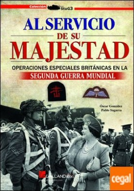 Al servicio de su majestad . Una selección de las mas importantes operaciones de comandos británicos en la II guerra mundial
