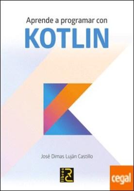 Aprende a programar con KOTLIN por LUJÁN CASTILLO, José Dimas PDF