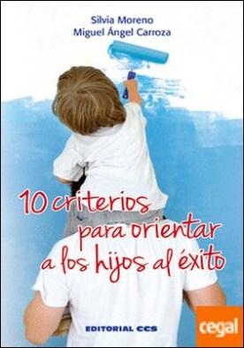 10 criterios para orientar a los hijos al éxito por Moreno Hernández, Silvia PDF