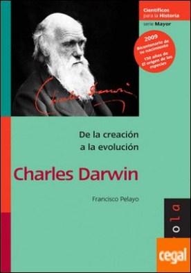 CHARLES DARWIN . De la creación a la evolución por Pelayo López, Francisco PDF