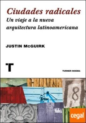 Ciudades radicales . Un viaje a la arquitectura latinoamericana