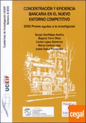 Concentración y eficiencia bancaria en el nuevo entorno competitivo . 2010 Premio ayudas a la investigación