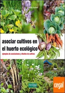 Asociar cultivos en el huerto ecológico . Ejemplos de asociaciones y diseños de cultivos