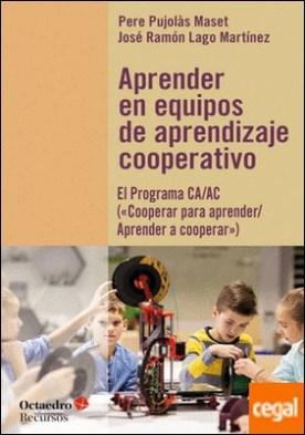 Aprender en equipos de aprendizaje cooperativo . El Programa CA/AC (2Cooperar para aprender/Aprender a cooperar