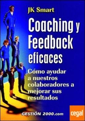 Coaching y feedback eficaces . Cómo ayudar a nuestros colaboradores a mejorar sus resultados