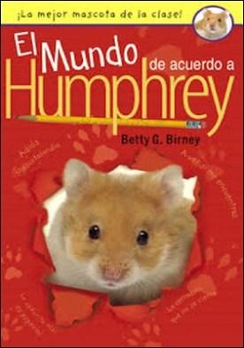 El Mundo de Acuerdo a Humphrey por Betty G. Birney