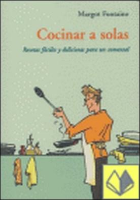 Cocinar a solas . recetas fáciles y deliciosas para un comensal por Font, Marga