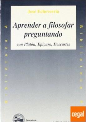 Aprender a filosofar preguntando con Platón, Epicuro, Descartes