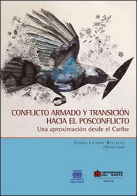 Conflicto armado y transición hacia el posconflicto. Una aproximación desde el Caribe por Sergio Latorre Restrepo