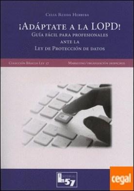 ¡Adaptate a la LOPD! . guia fácil para profesionales ante la Ley de protección de datos por Rueda Herrera, Celia PDF