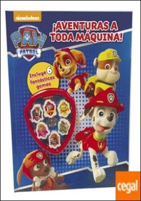 ¡Aventuras a toda máquina! (Paw Patrol - Patrulla Canina. Actividades) . (¡Con 6 increíbles gomas de borrar!)