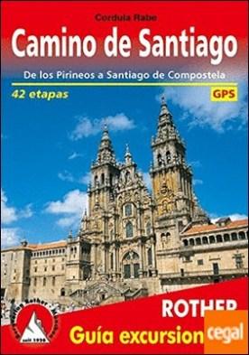 Camino de Santiago . De los Pirineos a Santiago de Compostela. 41 etapas