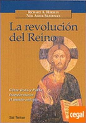 009 - La revolución del Reino. Cómo Jesús y Pablo transformaron el mundo antiguo . Cómo Jesús y Pablo transformaron el mundo antiguo