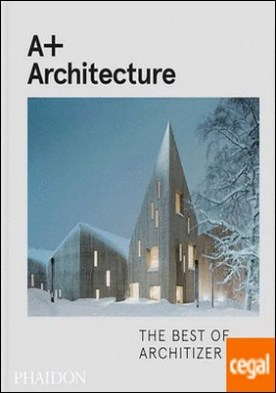 A+ ARCHITECTURE: THE BEST OF ARCHITIZER 2017