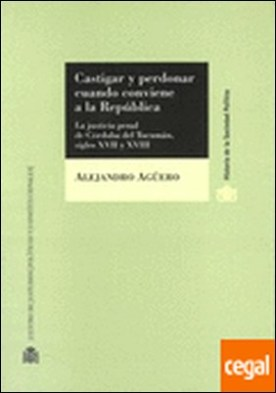 Castigar y perdonar cuando conviene a la República. . La justicia penal de Córdoba del Tucumán, siglos XVII y XVIII