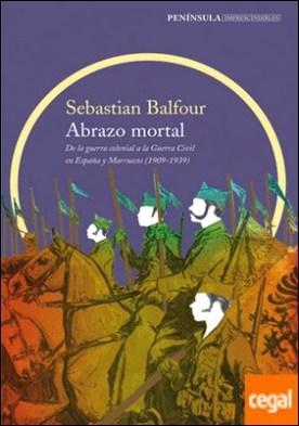 Abrazo mortal . De la guerra colonial a la Guerra Civil en España y Marruecos (1909-1939)
