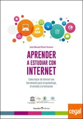Aprender a estudiar con internet . Cómo hacer de internet una herramienta para el aprendizaje, el estudio y la formación por Pérez Tornero, José Manuel PDF