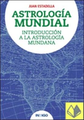 Astrología mundial . introducción a la astrología mundana