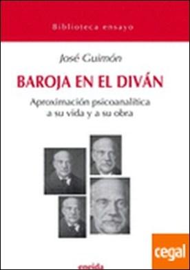 Baroja en el Diván . Aproximación psicoanálita a su vida y obra por Guimón Ugartetxea, José PDF