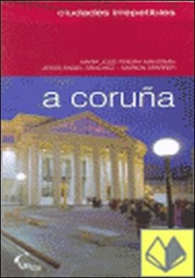 A Coruña irrepetible . Ciudades irrepetibles