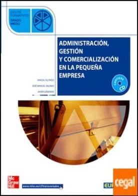 ADMINISTRACION. GESTION Y COMERCIALIZACION EN LA PEQUE|A EMPRESA. GRADO MEDIO