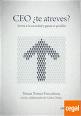 CEO ¿te atreves? . Servir a la sociedad y ganar es posible