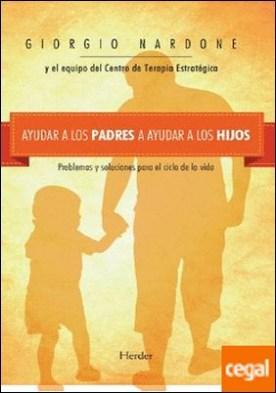 Ayudar a los padres a ayudar a los hijos . Problemas y soluciones para el ciclo de la vida