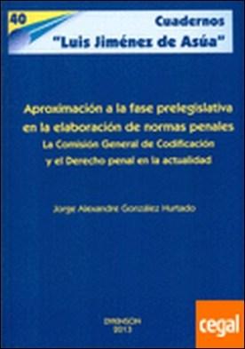 Aproximación a la fase prelegislativa en la elaboración de normas penales . La Comisión General de Codificación y el Derecho penal en la actualidad