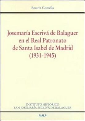 Josemaría Escrivá de Balaguer en el Real Patronato de Santa Isabel de Madrid, 1931-1945 por Beatriz Comella PDF