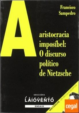 A aristocracia imposíbel . o discurso político de Nietzsche