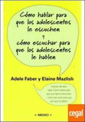 Cómo hablar para que adolescentes le escuchen por Faber, Adele Y Mazlish, Elaine PDF