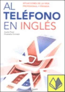 Al teléfono en inglés . Situaciones de la vida profesional y privada