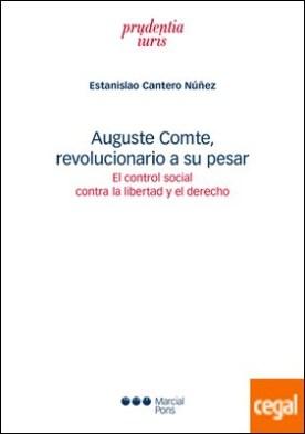 Auguste Comte, revolucionario a su pesar . El control social contra la libertad y el derecho
