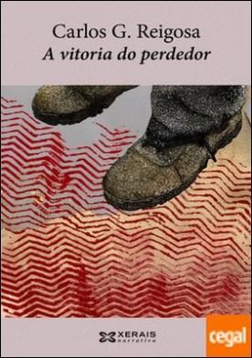 A vitoria do perdedor por Reigosa, Carlos G. PDF