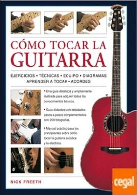 Cómo Tocar la Guitarra . Una Guía Didáctica Paso a Paso con 200 Fotografías