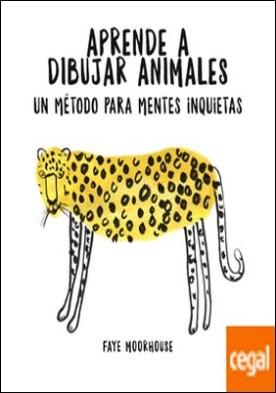 Aprende a dibujar animales: un método para mentes inquietas
