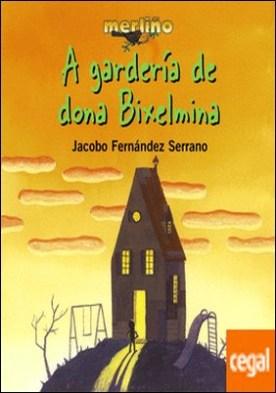 A gardería de dona Bixelmina por Fernández Serrano, Jacobo PDF