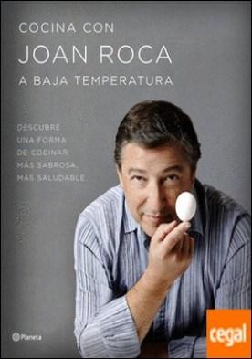 Cocina con Joan Roca a baja temperatura . Descubre una forma de cocinar más sabrosa, más saludable