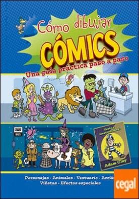 Cómo dibujar comics . Una guía práctica paso a paso