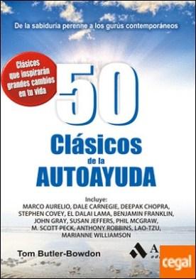 50 Clásicos de la autoayuda . De la sabiduría perenne a los gurús contemporáneos por Butler-Bowdon, Tom