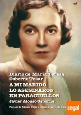 A mi marido lo asesinaron en Paracuellos . Diario de María Teresa Osborne Tosar