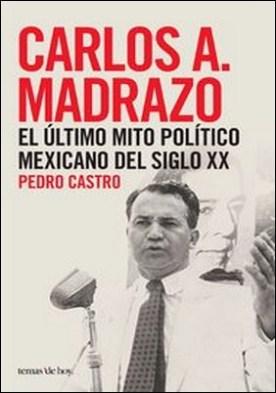 Carlos A. Madrazo. El último mito político mexicano del siglo XX