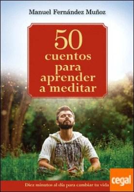50 cuentos para aprender a meditar . 10 minutos al día para cambiar tu vida
