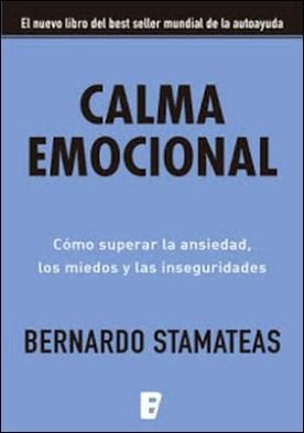 Calma emocional: Cómo superar la ansiedad, los miedos y las inseguridades por Bernardo Stamateas