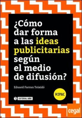 ¿Cómo dar forma a las ideas publicitarias según el medio de difusión? por Farran Teixidó, Eduard