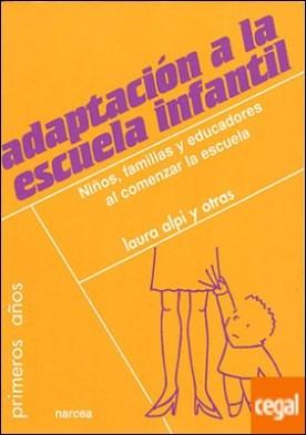 Adaptación a la escuela infantil . Niños, familias y educadores al comenzar la escuela