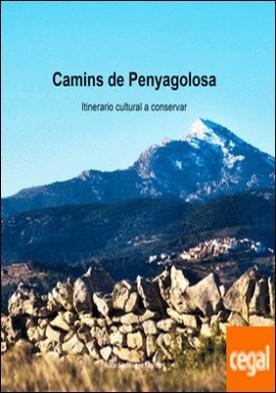 CAMINS DE PENYAGOLOSA. ITINERARIO CULTURAL A CONSERVAR